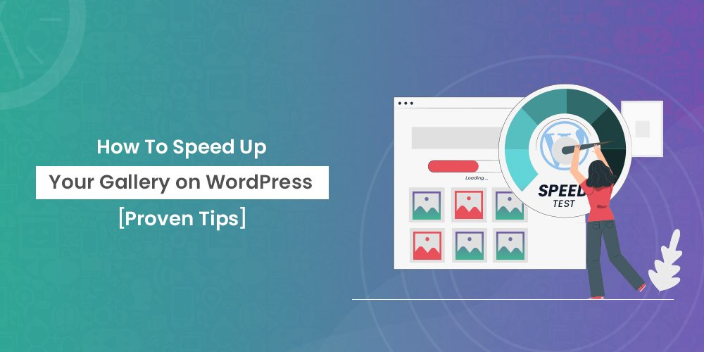How To Speed Up Your Gallery On WordPress [Proven Tips]